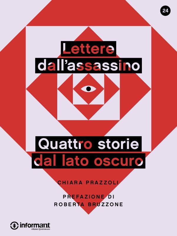 Lettere dall'assassino. Quattro storie dal lato oscuro di Chiara Prazzoli con prefazione di Roberta Bruzzone - http://www.inform-ant.com/ebook/lettere-dallassassino-quattro-storie-dal-lato-oscuro/