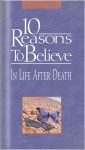 10 Reasons to Believe In Life After Death.    The greatest fears of life are often connected to the unknown, and for many people the greatest unknown is what happens one second after death. Can we believe the promises of the Bible that there is life after death—and that it lasts forever?