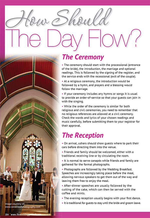 """How Should The Day Flow? The Ceremony • The ceremony should start with the processional (entrance of the bride), the introduction, the marriage and optional readings. This is followed by the signing of the register, and the service ends with the recessional (exit of the couple). • At a"