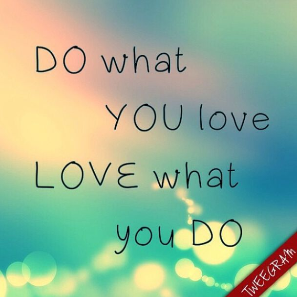Do What You Love Quotes : Do what you love what you do. Try now #tweegram for your #love #quotes ...