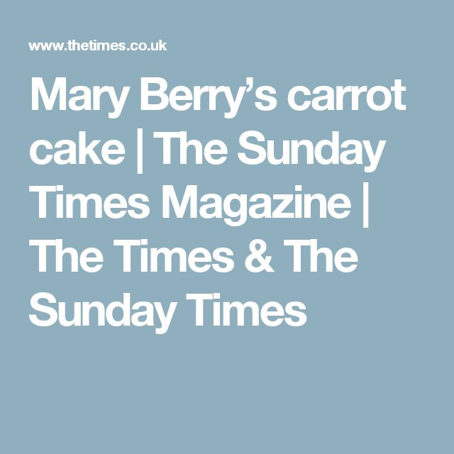 Mary Berry's carrot cake | The Sunday Times Magazine | The Times & The Sunday Times