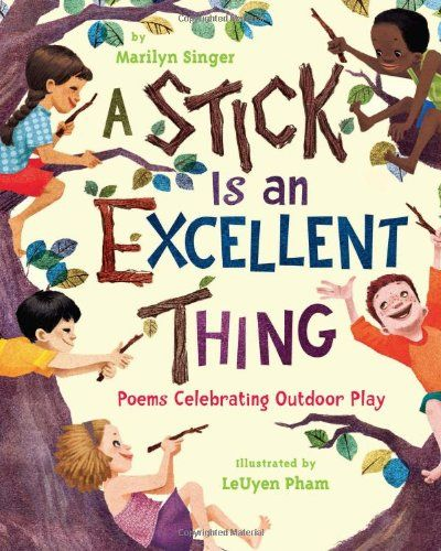 A Stick Is an Excellent Thing: Poems Celebrating Outdoor Play by Marilyn Singer,http://www.amazon.com/dp/0547124937/ref=cm_sw_r_pi_dp_7rnRsb0E352G8V9S