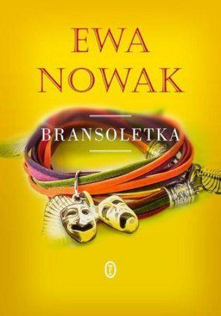 """Ewa Nowak, """"Bransoletka"""", Wydawnictwo Literackie, Kraków 2013. 290 stron"""