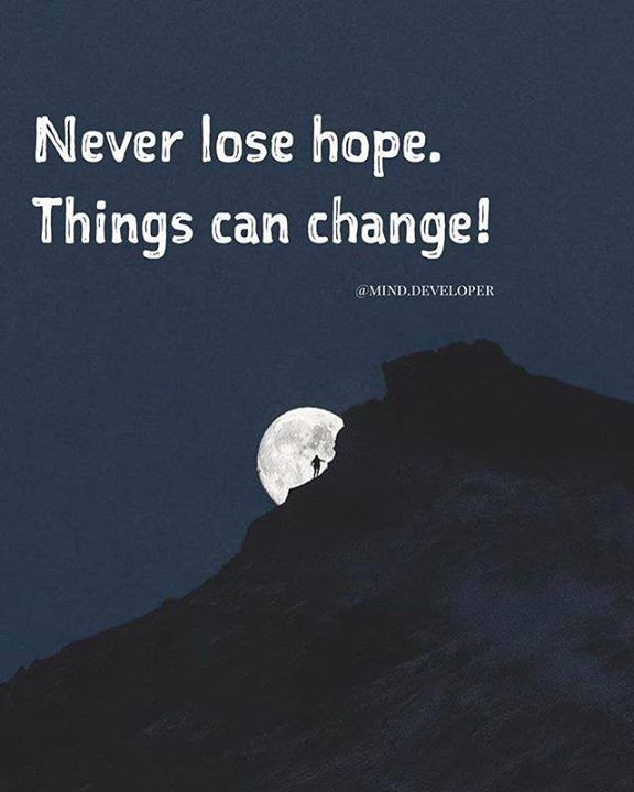 Never Lose Hope Things Can Change Never Lose Hope Quotes Lost Hope Quotes Never Lose Hope