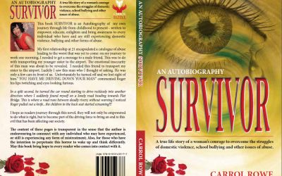 """Carrol Rowe's Autobiography """"Survivor"""" - A true life story of a woman's courage to overcome the struggles of domestic violence, school bullying and other issues of abuse. This book SURVIVOR is an Autobiography of my own journey through life from childhood to present – written to empower, educate, enlighten"""