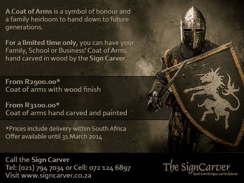 Limited Offer: A hand crafted, custom made Coat of Arms for your Family, Business or School. Now available at a special price.   This special offer ends 31 March 2014. For more information, visit http://www.signcarver.co.za/