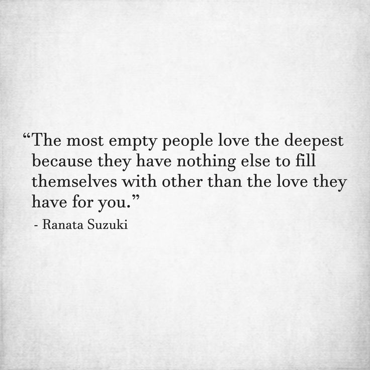 """""""The most empty people love the deepest"""