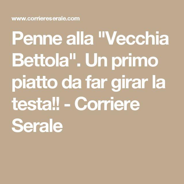 """Penne alla """"Vecchia Bettola"""". Un primo piatto da far girar la testa!! - Corriere Serale"""