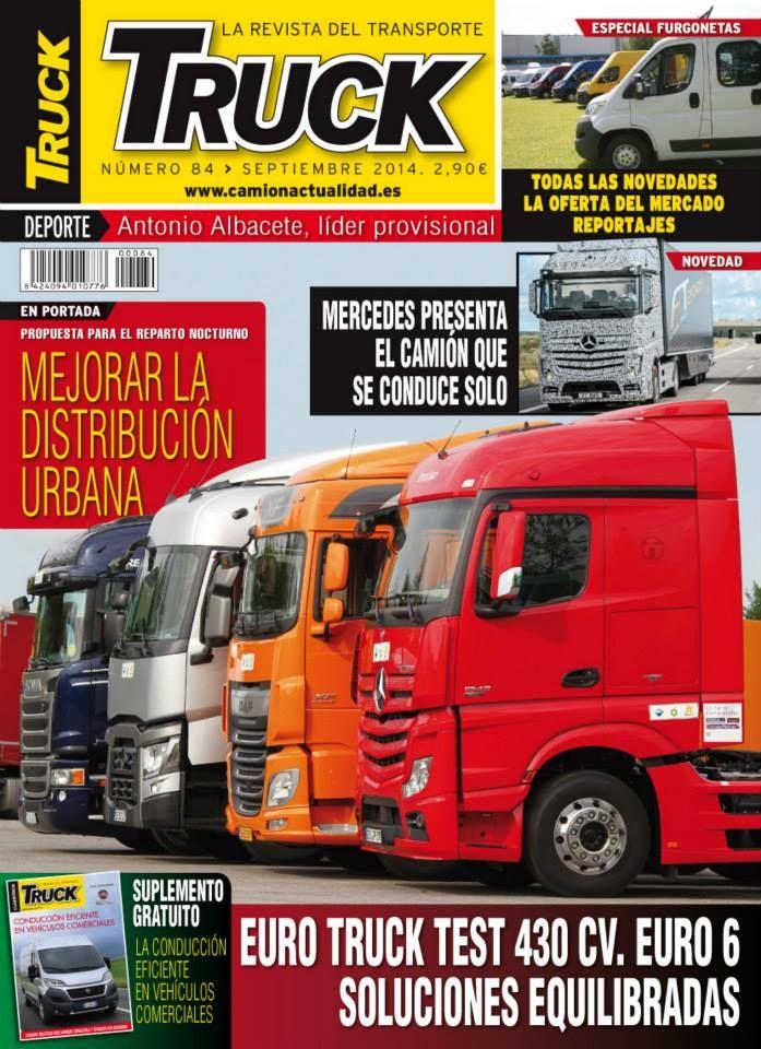 Revista TRUCK Nº 84 - Septiembre 2014  Mejorar la distribución urbana Especial Furgonetas Euro Truck Test 430 CV. Euro 6 Mercedes presenta el camión que se conduce solo Suplemento La conducción eficiente en vehículos comerciales