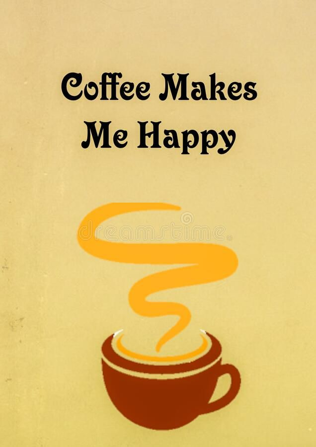 Illustration About Coffee Makes Me Happy Quote With Image Of Coffee Cup Illustration Of Illustration Lo Make Me Happy Quotes Happy Quotes Happy Quotes Images