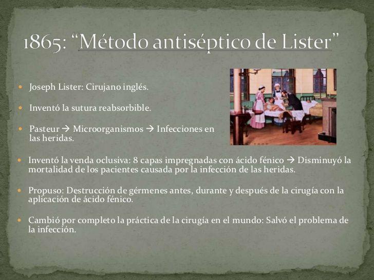  Joseph Lister: Cirujano inglés. Inventó la sutura reabsorbible. Pasteur  Microorganismos  Infecciones en   las herid...