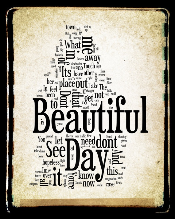 Hoi! Ik heb een geweldige listing gevonden op Etsy http://www.etsy.com/listing/101091747/beautiful-day-lyrics-u2-word-art-word