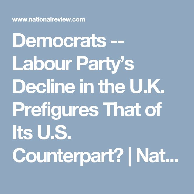 Democrats -- Labour Party's Decline in the U.K. Prefigures That of Its U.S. Counterpart? | National Review