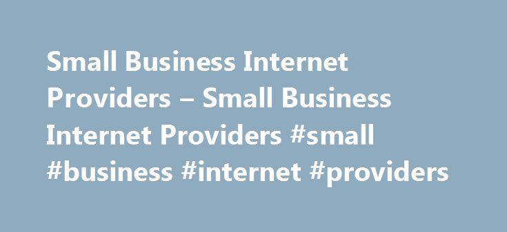 Small Business Internet Providers – Small Business Internet Providers #small #business #internet #providers http://louisville.remmont.com/small-business-internet-providers-small-business-internet-providers-small-business-internet-providers/  # High speed internet service does not mean a broadband service. Internet speed may be fast. However, can it be called as broadband? Due to slow connection, business can suffer hugely. Heavy amount of data transfer is only possible with the broadband for…