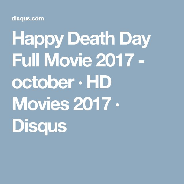 Happy Death Day Full Movie 2017 - october · HD Movies 2017 · Disqus