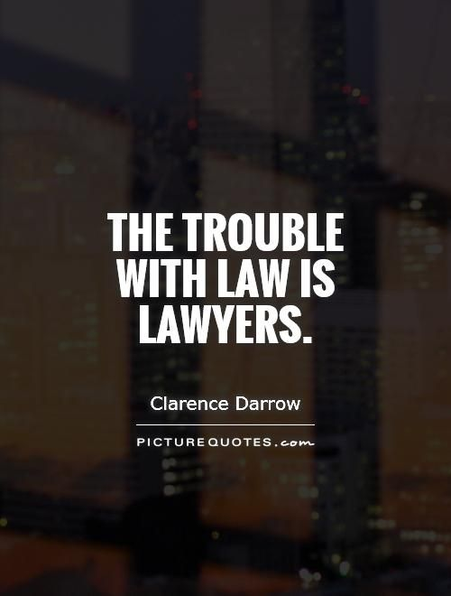 The trouble with law is lawyers. Picture Quotes.