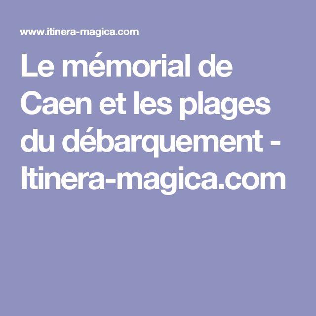 Le mémorial de Caen et les plages du débarquement - Itinera-magica.com