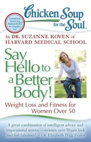 Chicken Soup for the Soul: Say Hello to a Better Body!: Weight Loss and Fitness for Women Over 50 (Your Golden Ticket Blog)  - [RANDOMNUM]-[RANDOMLETTER][RANDOMLETTER][RANDOMLETTER]