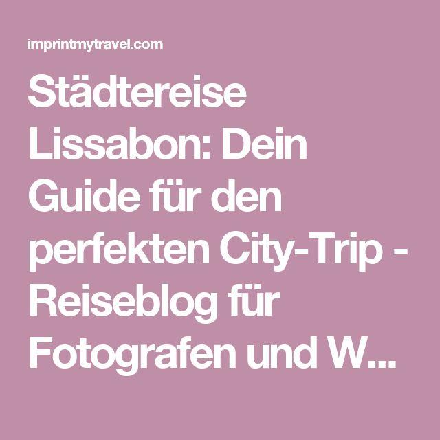 Städtereise Lissabon: Dein Guide für den perfekten City-Trip - Reiseblog für Fotografen und WeltreisendeReiseblog für Fotografen und Weltreisende