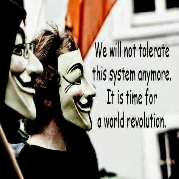 We will not tolerate this system any more it is time for a world revolution | Anonymous ART of Revolution