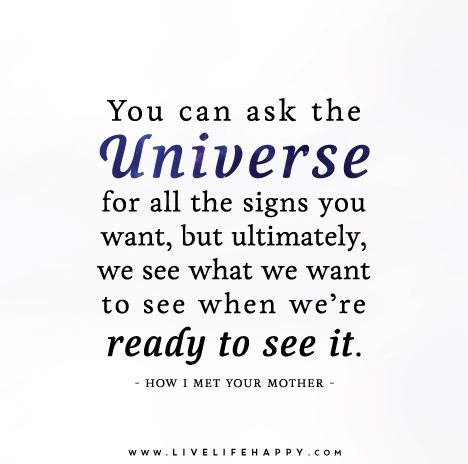 You can ask the universe for all the signs you want, but ultimately, we see what we want to see when we're ready to see it.
