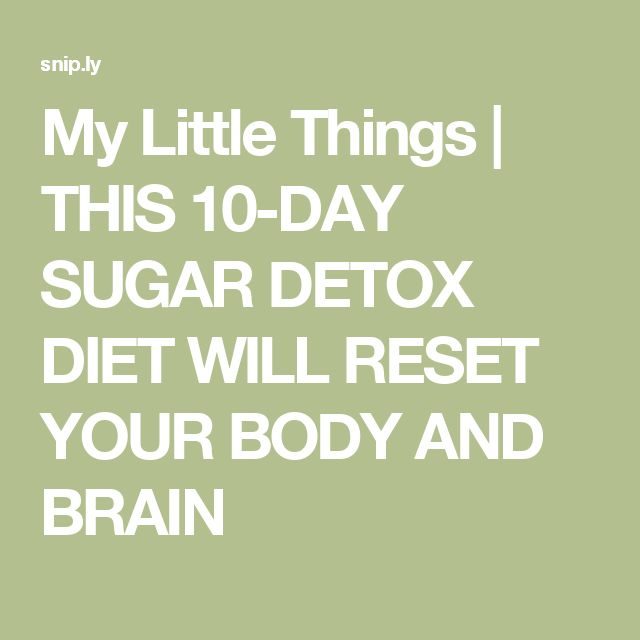 My Little Things   THIS 10-DAY SUGAR DETOX DIET WILL RESET YOUR BODY AND BRAIN