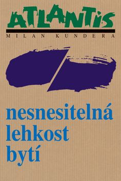 Milan Kundera - Nesnesitelná lehkost bytí