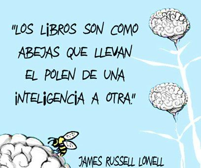 """Se podría adaptar como """"Los libros son como las abejas que transportan el polen de la sabiduría de una mente a otra"""""""