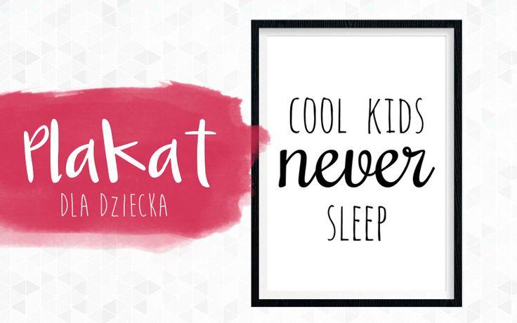 Plakat dla dziecka Cool kids never sleep / Free baby kid poster Cool Kids Never Sleep