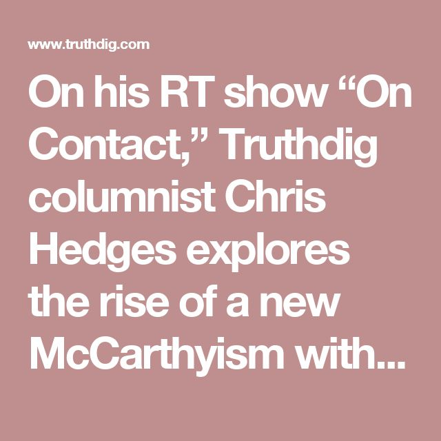 """On his RT show """"On Contact,"""" Truthdig columnist Chris Hedges explores the rise of a new McCarthyism with Yeshiva University professor Ellen Schrecker, author of """"Many Are the Crimes: McCarthyism in America.""""  Hedges and Schrecker examine the role of President-elect Donald Trump and the impact the suppression of dissent has had on higher education."""