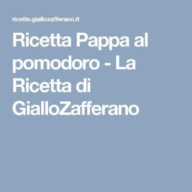 Ricetta Pappa al pomodoro - La Ricetta di GialloZafferano