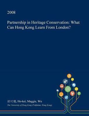 Partnership in Heritage Conservation: What Can Hong Kong Learn From London?