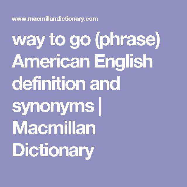 way to go (phrase) American English definition and synonyms | Macmillan Dictionary
