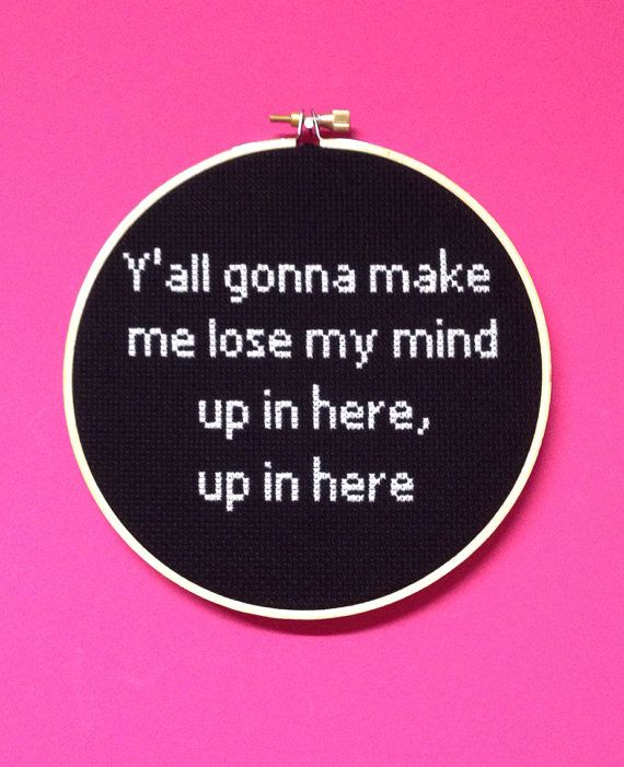 Y'all gonna make me lose my mind up in here, up in here 6 inch Cross Stitch Chalkboard style Wall Hanging Hoop Art