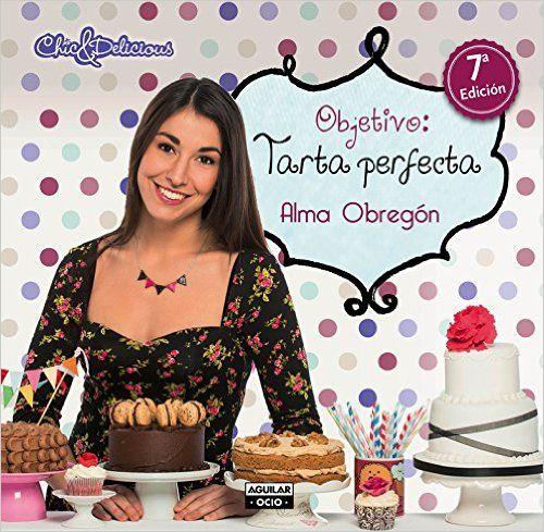 Objetivo. Tarta Perfecta (GASTRONOMIA.): Amazon.es: ALMA OBREGON: Libros