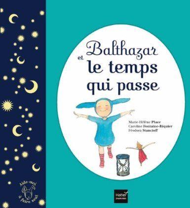 Amazon.fr - Balthazar et le temps qui passe - Pédagogie Montessori - Marie-Hélène Place, Féodora Stancioff, Caroline Fontaine-Riquier - Livr...