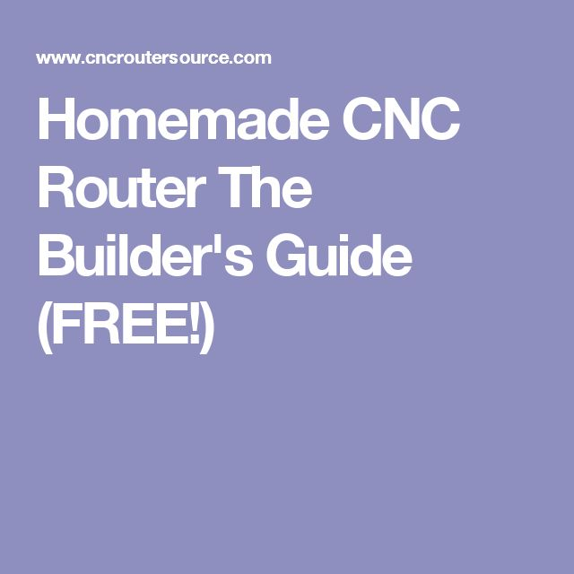 Homemade CNC Router The Builder's Guide (FREE!)                                                                                                                                                                                 More