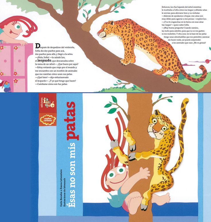 ESAS NO SON MIS PATAS Sofía es una preguntona que descubre que los animales tienen patas muy diferentes, a la par que investiga la utilidad de cada una de ellas –incluidos sus pies-. La información y la imagen se unen en un relato ameno que introduce a los más pequeños en el mundo de la ciencia. Para curiosos de 4 a 104 años. Autores: Carla Baredes e Ileana Lotersztain - Ilustraciones: Istvan Schritter