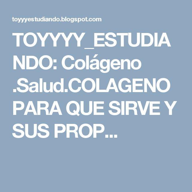 TOYYYY_ESTUDIANDO: Colágeno .Salud.COLAGENO PARA QUE SIRVE Y SUS PROP...