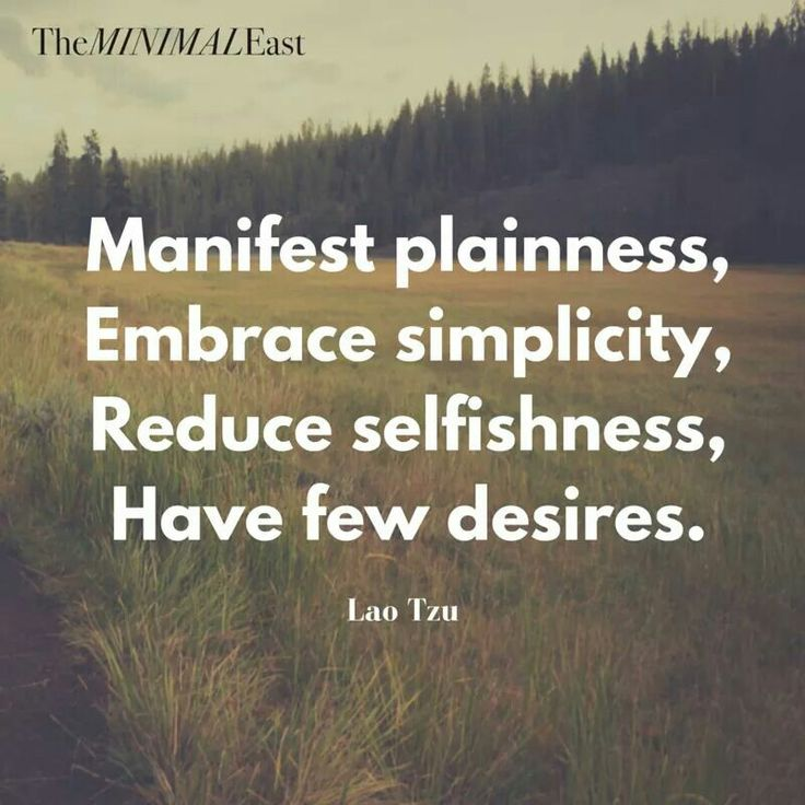 ... embrace simplicity, reduce selfishness, have few desires