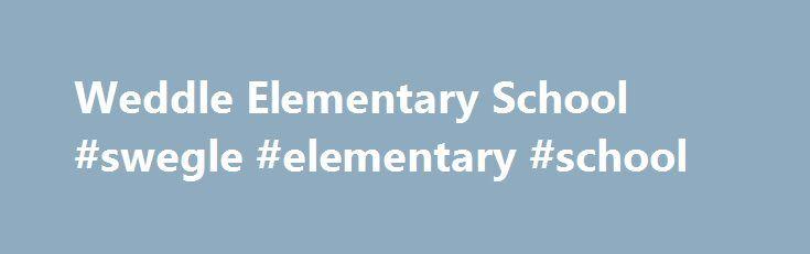 Weddle Elementary School #swegle #elementary #school http://maine.nef2.com/weddle-elementary-school-swegle-elementary-school/  # En la reunión celebrada el martes 10 de enero de 2017, los integrantes de la Mesa Directiva Escolar aprobaron una resolución para consolidar sus expectativas con respecto a la creación y al mantenimiento de un entorno seguro y acogedor en las escuelas por parte del personal del distrito. La Mesa Directiva Escolar y la superintendente Christy Perry han redactado una…