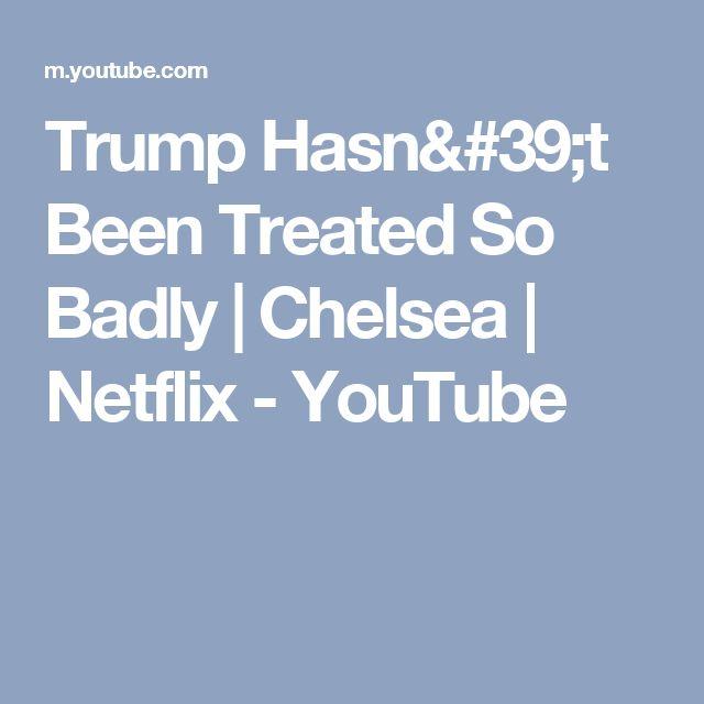 Trump Hasn't Been Treated So Badly   Chelsea   Netflix - YouTube