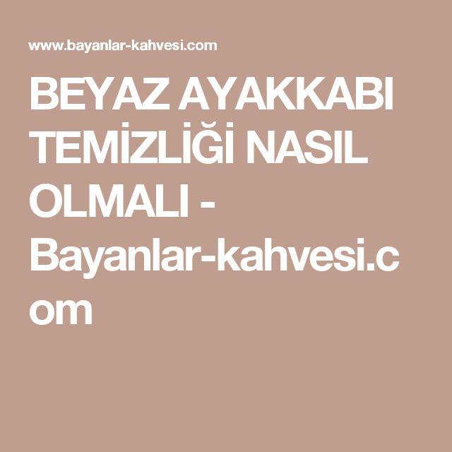BEYAZ AYAKKABI TEMİZLİĞİ NASIL OLMALI - Bayanlar-kahvesi.com