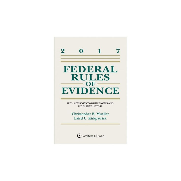 Federal Rules of Evidence : With Advisory Committee Notes and Legislative History, 2017 Statutory