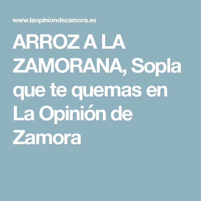 ARROZ A LA ZAMORANA, Sopla que te quemas en La Opinión de Zamora