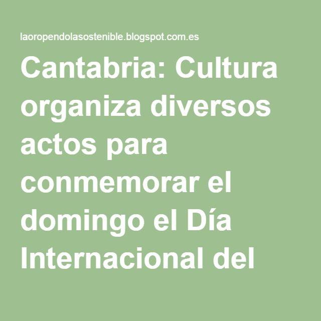 Cantabria: Cultura organiza diversos actos para conmemorar el domingo el Día Internacional del Medio Ambiente