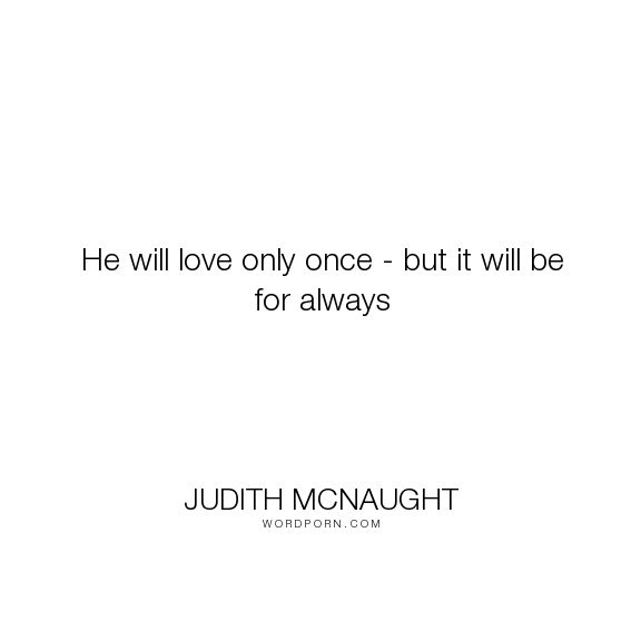 """Judith McNaught - """"He will love only once - but it will be for always"""". endless-love, love"""