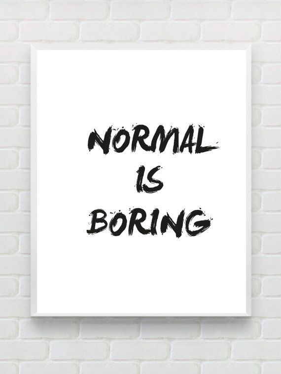 Normal is Boring - Instant Download Printable Typographic Print - Black White Wall Art - Work Space Decor - Inspirational Print Gift - Dorm Decor -