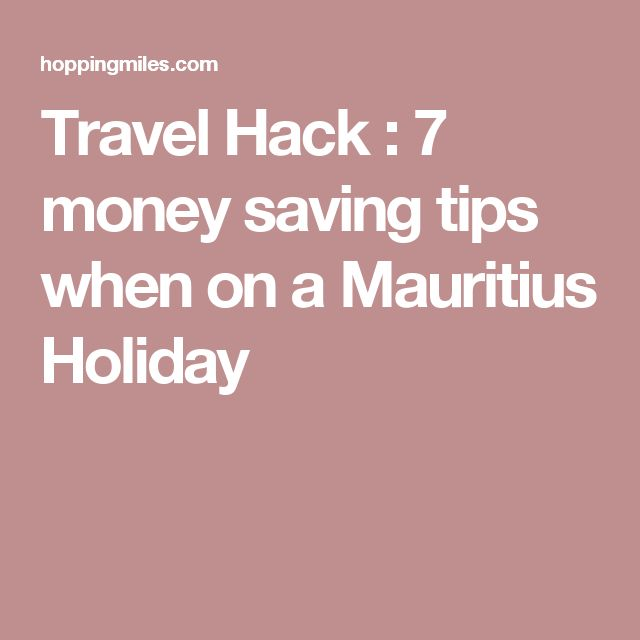 Travel Hack : 7 money saving tips when on a Mauritius Holiday