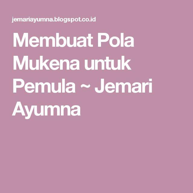 Membuat Pola Mukena untuk Pemula       ~        Jemari Ayumna